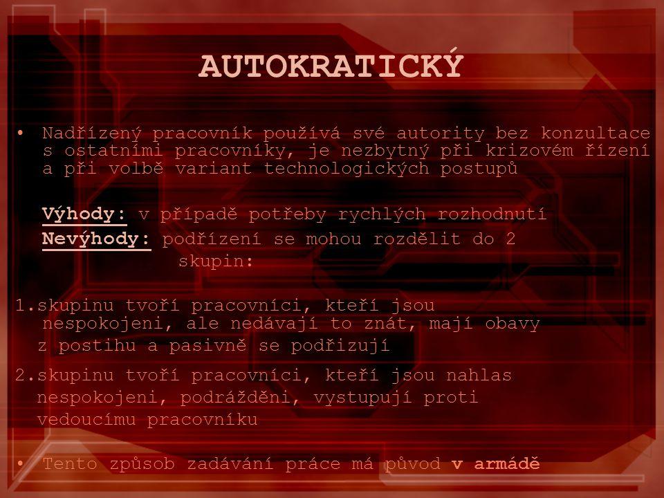 AUTOKRATICKÝ Nadřízený pracovník používá své autority bez konzultace s ostatními pracovníky, je nezbytný při krizovém řízení a při volbě variant techn
