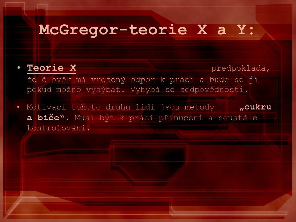 McGregor-teorie X a Y: Teorie X předpokládá, že člověk má vrozený odpor k práci a bude se jí pokud možno vyhýbat. Vyhýbá se zodpovědnosti. Motivací to