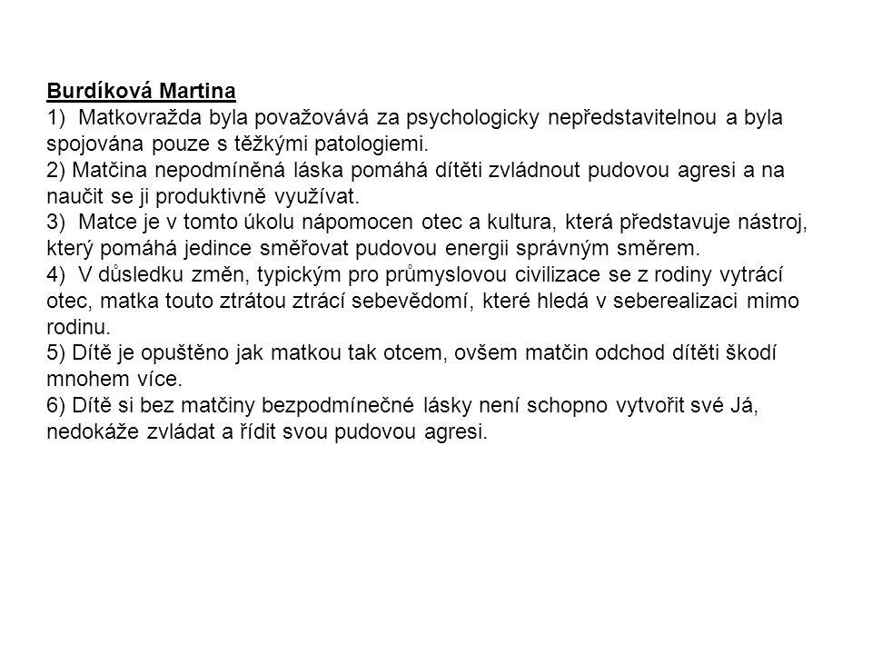 Burdíková Martina 1) Matkovražda byla považovává za psychologicky nepředstavitelnou a byla spojována pouze s těžkými patologiemi.