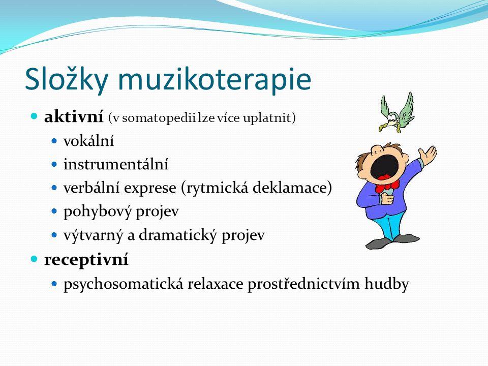 Složky muzikoterapie aktivní (v somatopedii lze více uplatnit) vokální instrumentální verbální exprese (rytmická deklamace) pohybový projev výtvarný a