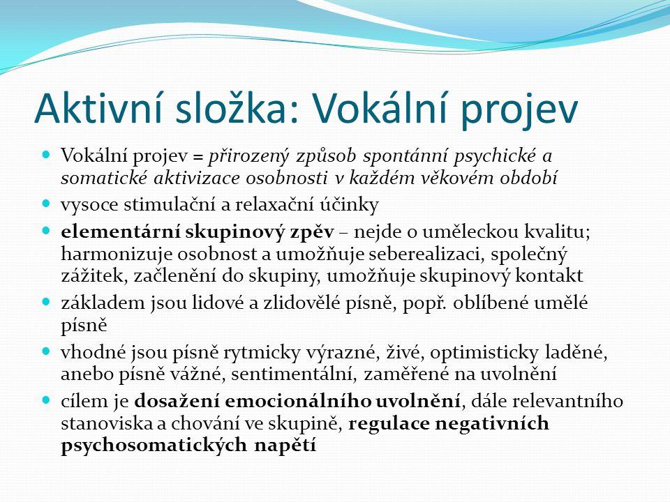 Aktivní složka: Vokální projev Vokální projev = přirozený způsob spontánní psychické a somatické aktivizace osobnosti v každém věkovém období vysoce s