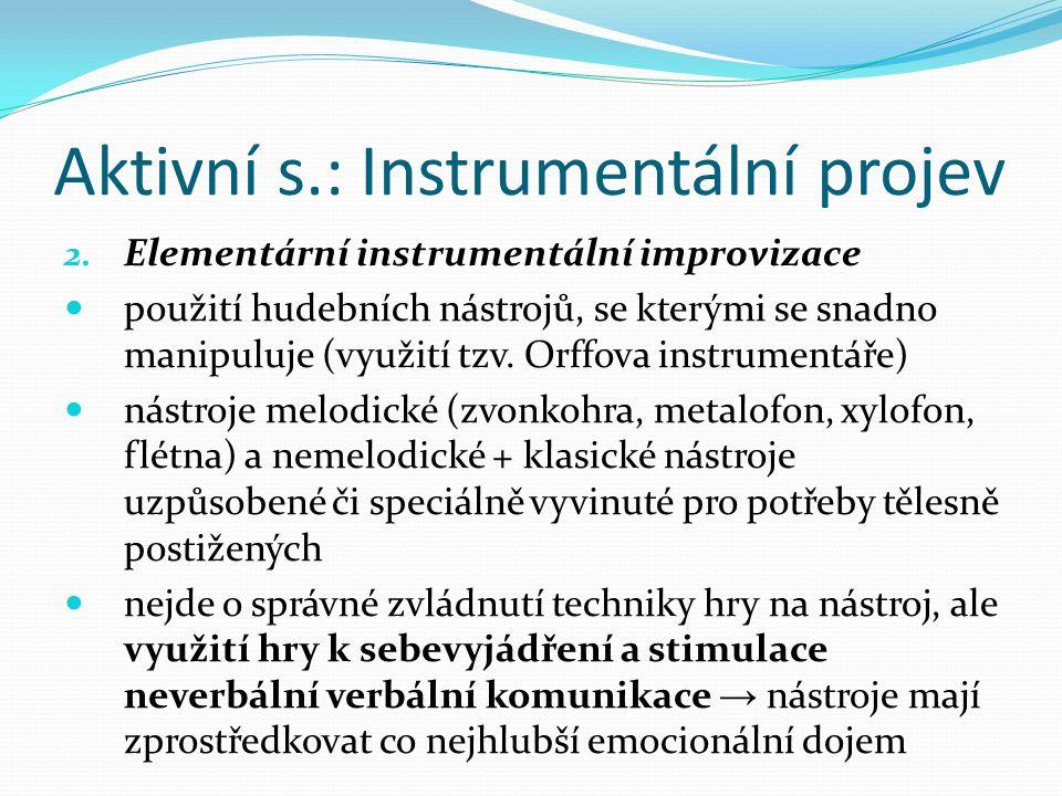 Aktivní s.: Instrumentální projev 2. Elementární instrumentální improvizace použití hudebních nástrojů, se kterými se snadno manipuluje (využití tzv.