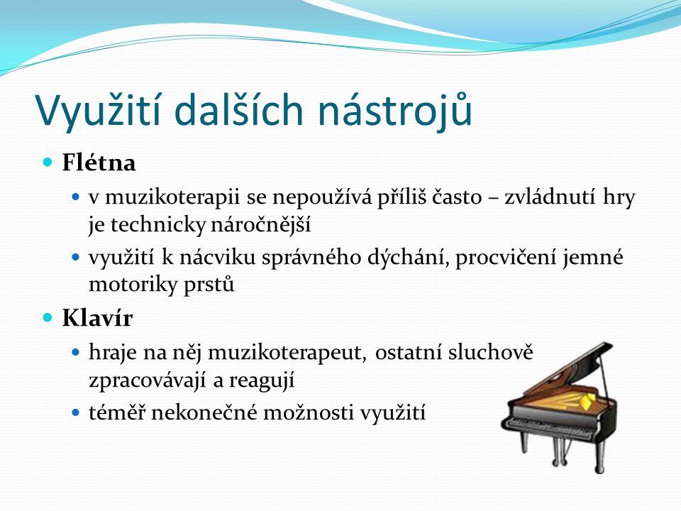 Využití dalších nástrojů Flétna v muzikoterapii se nepoužívá příliš často – zvládnutí hry je technicky náročnější využití k nácviku správného dýchání,