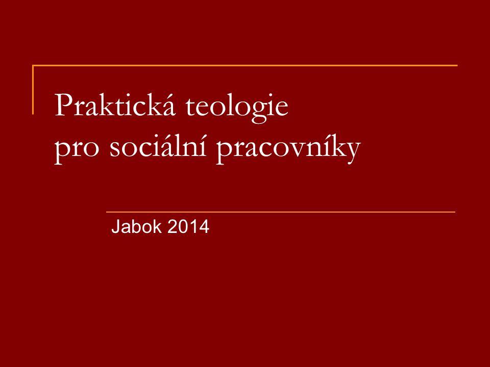 Praktická teologie pro sociální pracovníky Jabok 2014