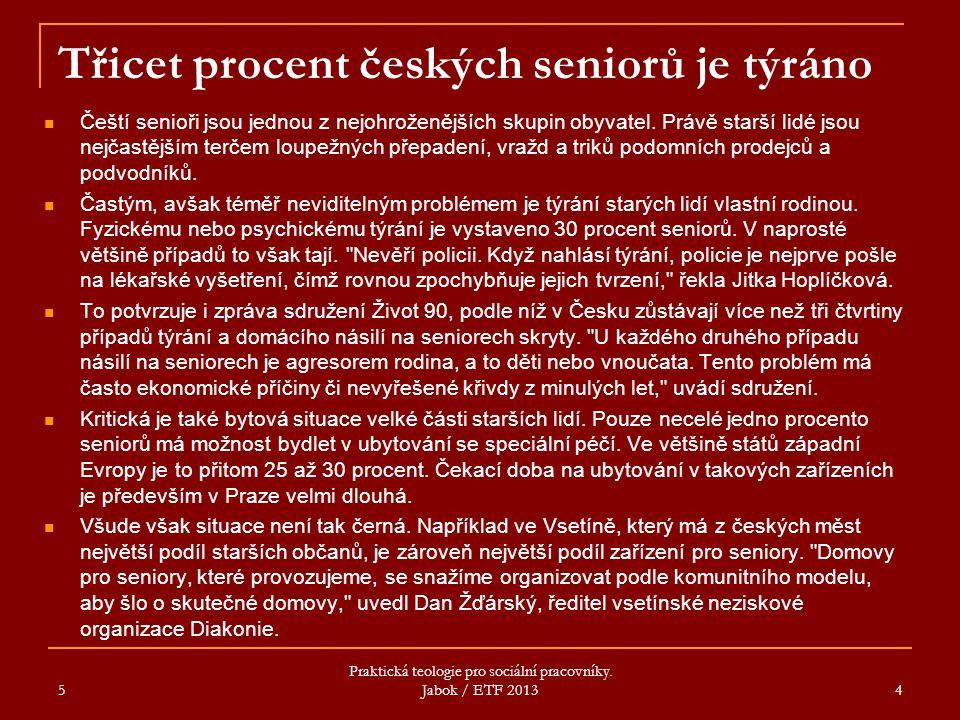 Třicet procent českých seniorů je týráno Čeští senioři jsou jednou z nejohroženějších skupin obyvatel. Právě starší lidé jsou nejčastějším terčem loup