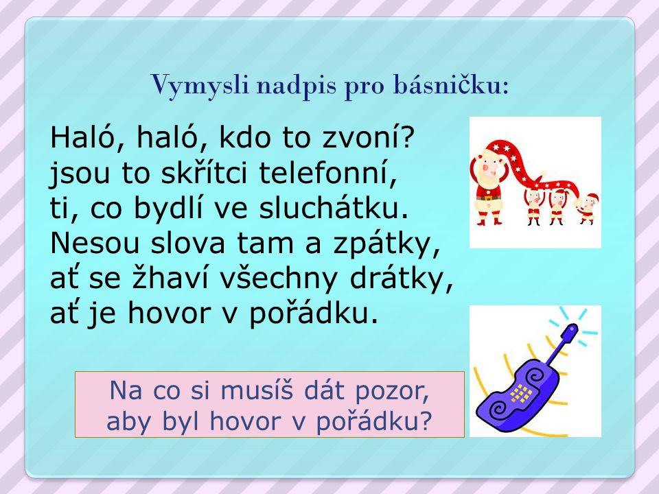 Vymysli nadpis pro básni č ku: Haló, haló, kdo to zvoní.