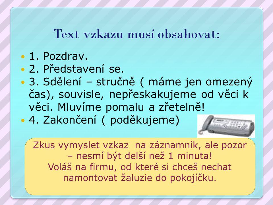 Text vzkazu musí obsahovat: 1.Pozdrav. 2. Představení se.