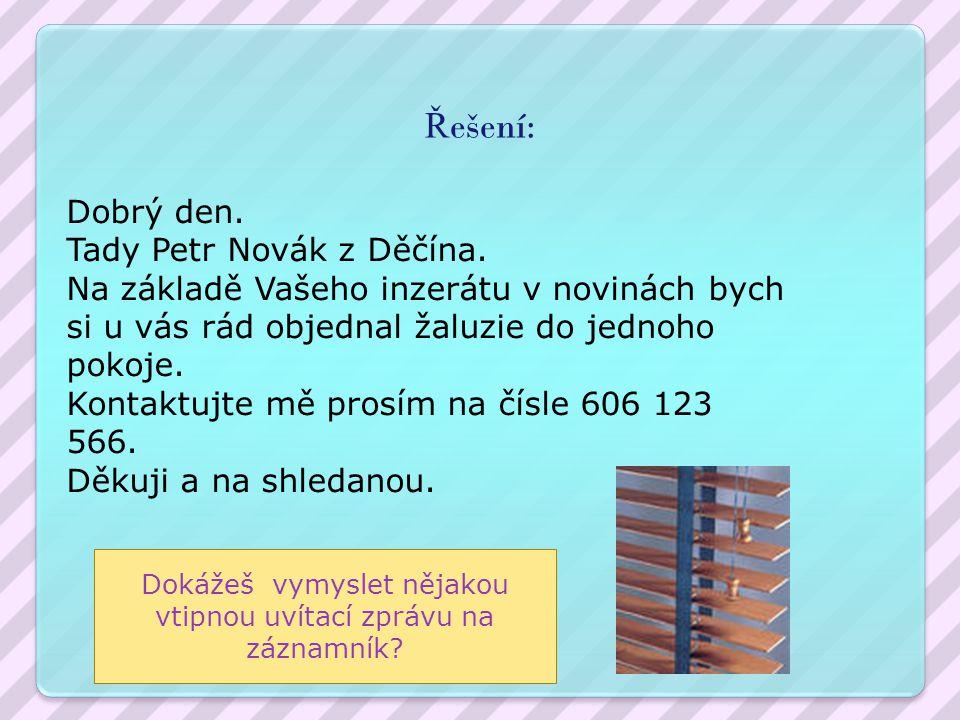 Ř ešení: Dobrý den.Tady Petr Novák z Děčína.