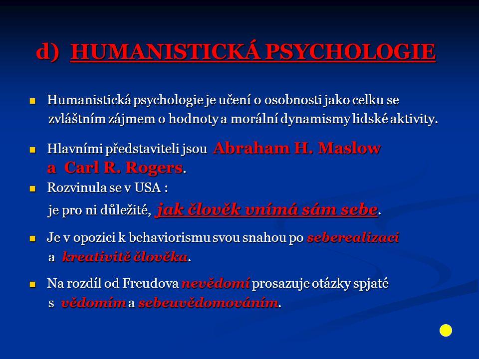 d) HUMANISTICKÁ PSYCHOLOGIE Humanistická psychologie je učení o osobnosti jako celku se Humanistická psychologie je učení o osobnosti jako celku se zvláštním zájmem o hodnoty a morální dynamismy lidské aktivity.