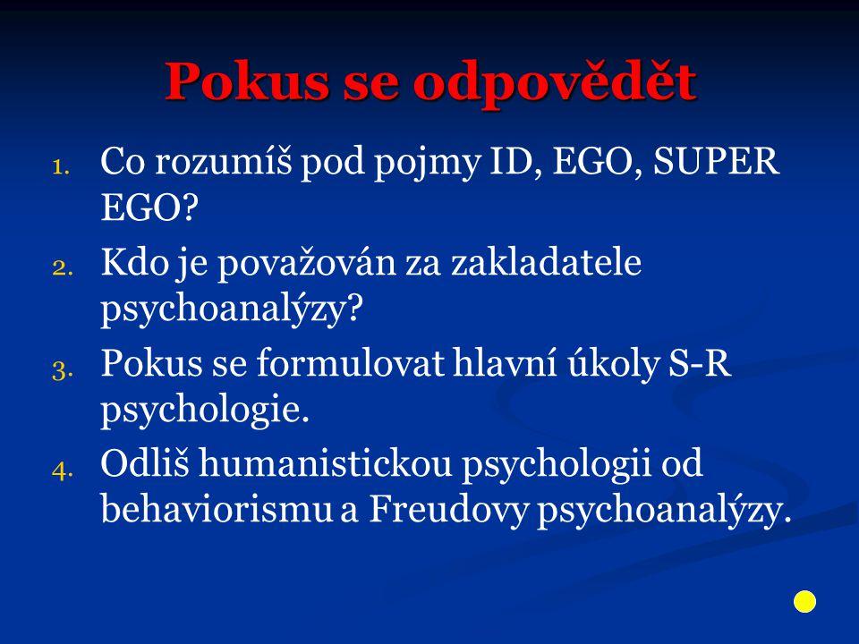 Pokus se odpovědět 1. 1. Co rozumíš pod pojmy ID, EGO, SUPER EGO.