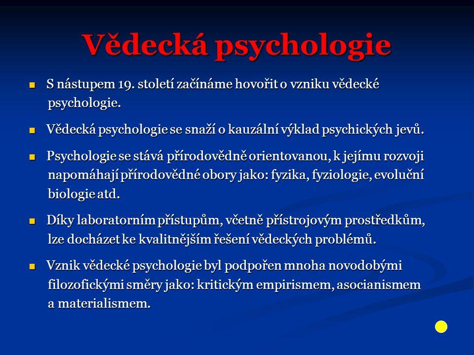 a) VĚDECKÁ PSYCHOLOGIE Počátky vědecké psychologie jsou obvykle datovány rokem 1879.
