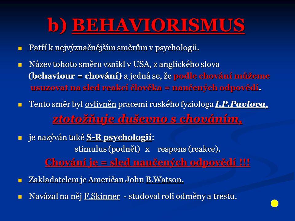b) BEHAVIORISMUS Patří k nejvýznačnějším směrům v psychologii.