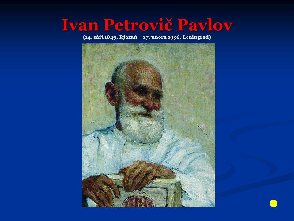 Ivan Petrovič Pavlov (14. září 1849, Rjazaň – 27. února 1936, Leningrad)