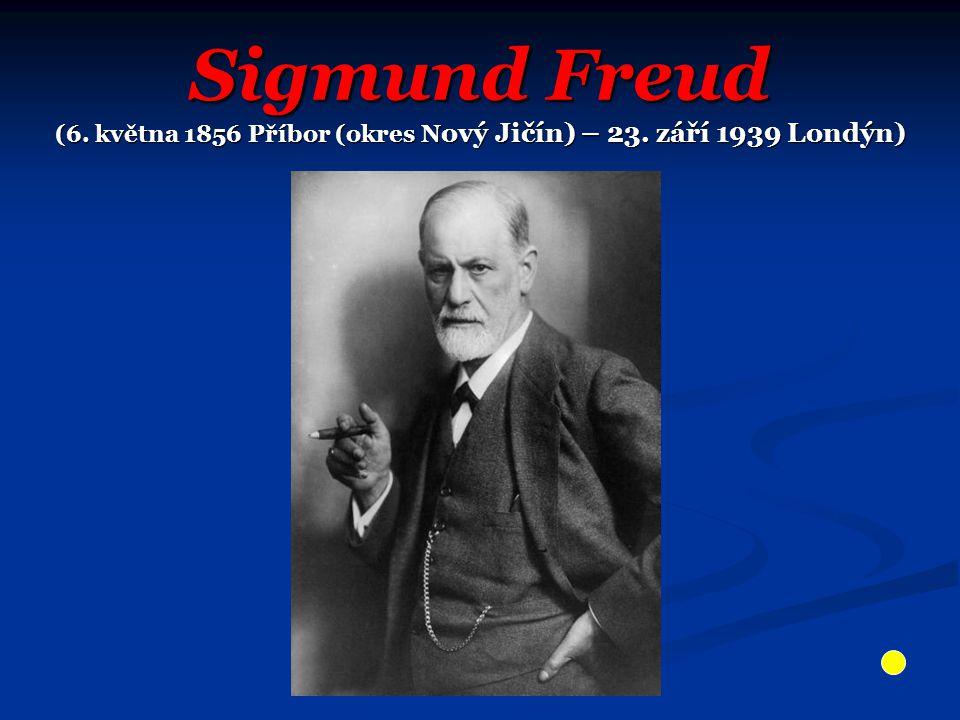 Sigmund Freud (6. května 1856 Příbor (okres N ový Jičín) – 23. září 1939 Londýn)
