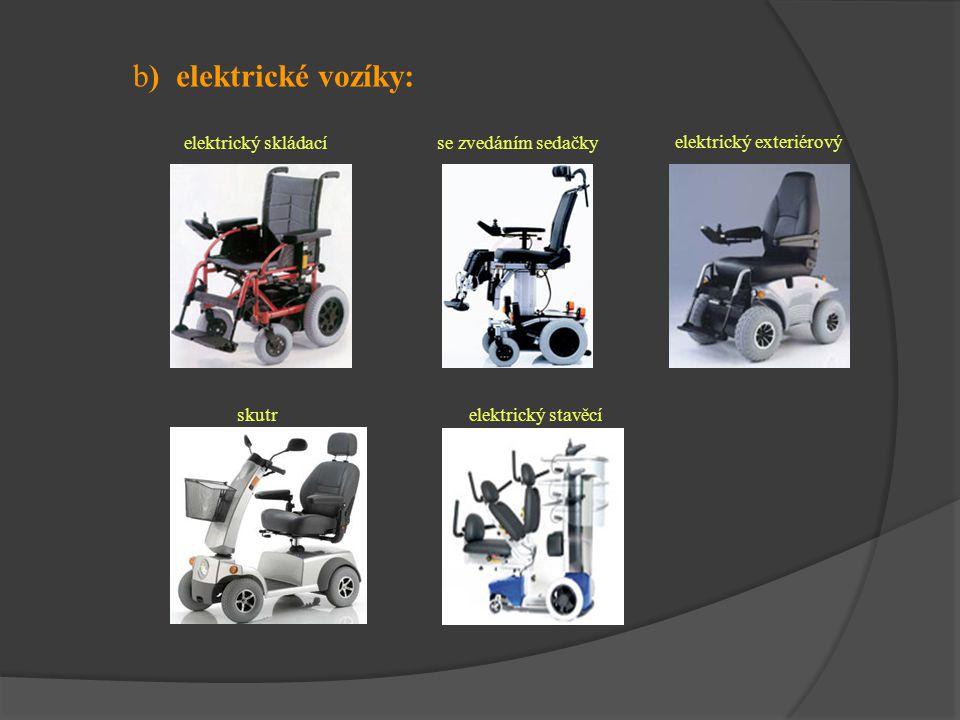 b) elektrické vozíky: elektrický skládací se zvedáním sedačky elektrický exteriérový skutrelektrický stavěcí
