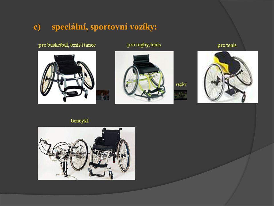 c) speciální, sportovní vozíky: bencykl, pro basketbal, tenis i tanec pro tenis pro ragby, tenis ragby