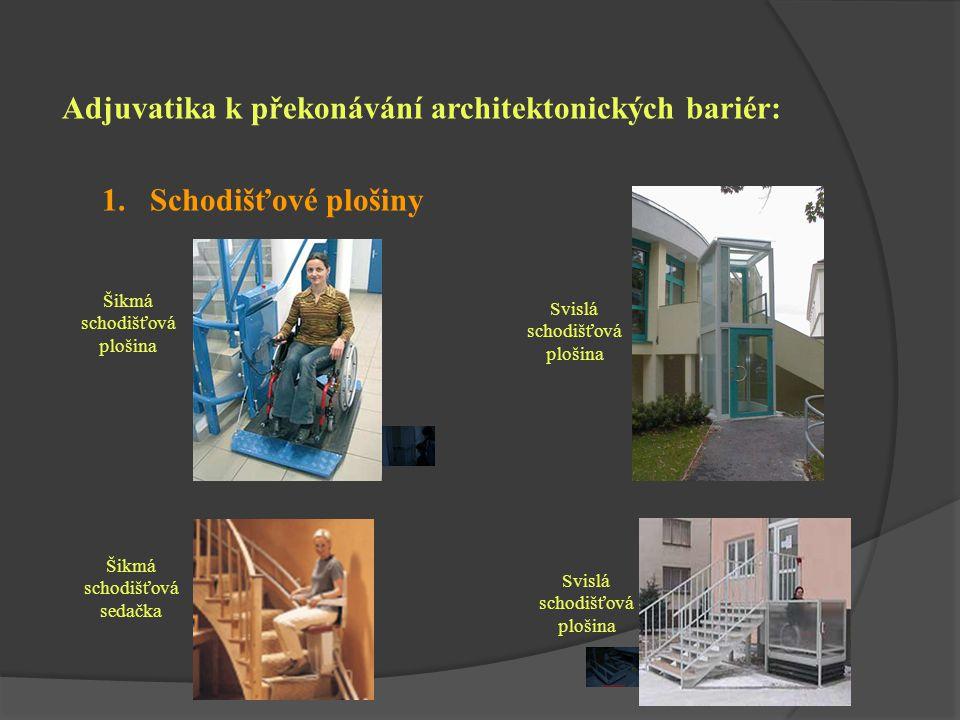 Adjuvatika k překonávání architektonických bariér: 1. Schodišťové plošiny Šikmá schodišťová plošina Šikmá schodišťová sedačka Svislá schodišťová ploši