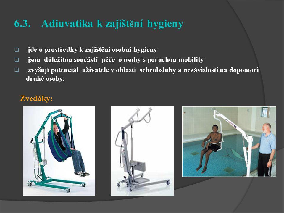 6.3. Adiuvatika k zajišt ě ní hygieny  jde o prostředky k zajištění osobní hygieny  jsou důležitou součástí péče o osoby s poruchou mobility  zvyšu