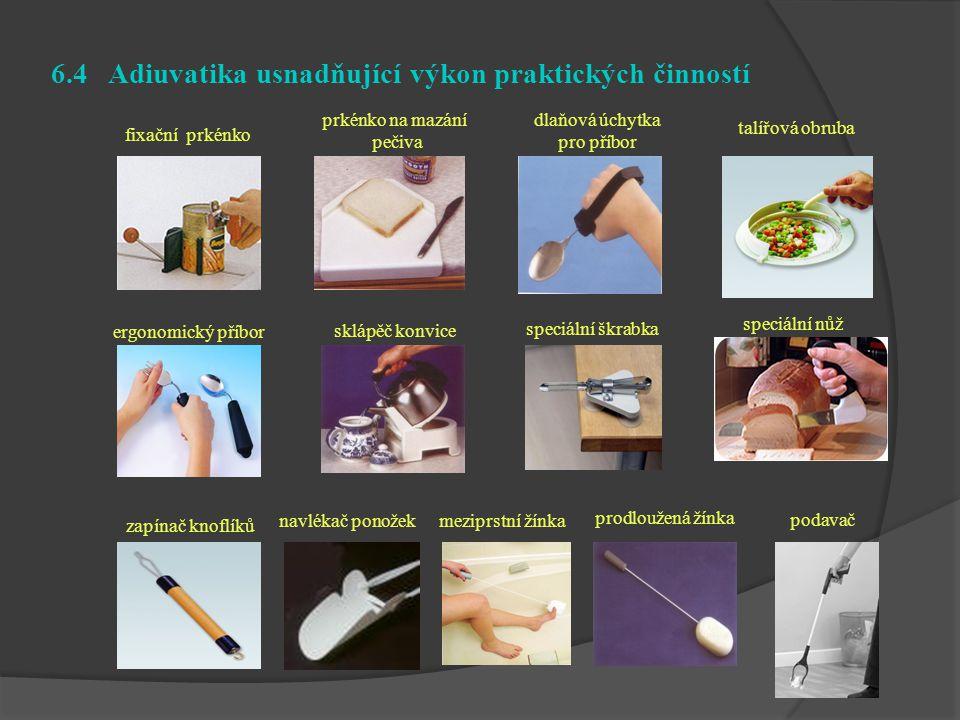 6.4 Adiuvatika usnadňující výkon praktických činností fixační prkénko prkénko na mazání pečiva dlaňová úchytka pro příbor talířová obruba ergonomický