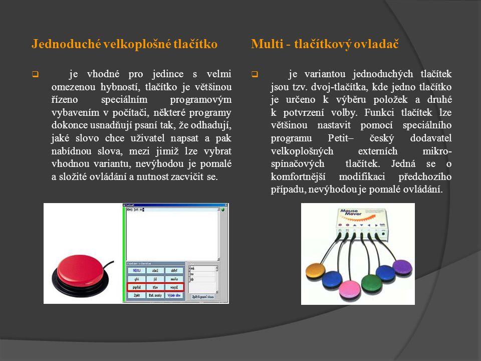 Jednoduché velkoplošné tlačítko  je vhodné pro jedince s velmi omezenou hybností, tlačítko je většinou řízeno speciálním programovým vybavením v počí