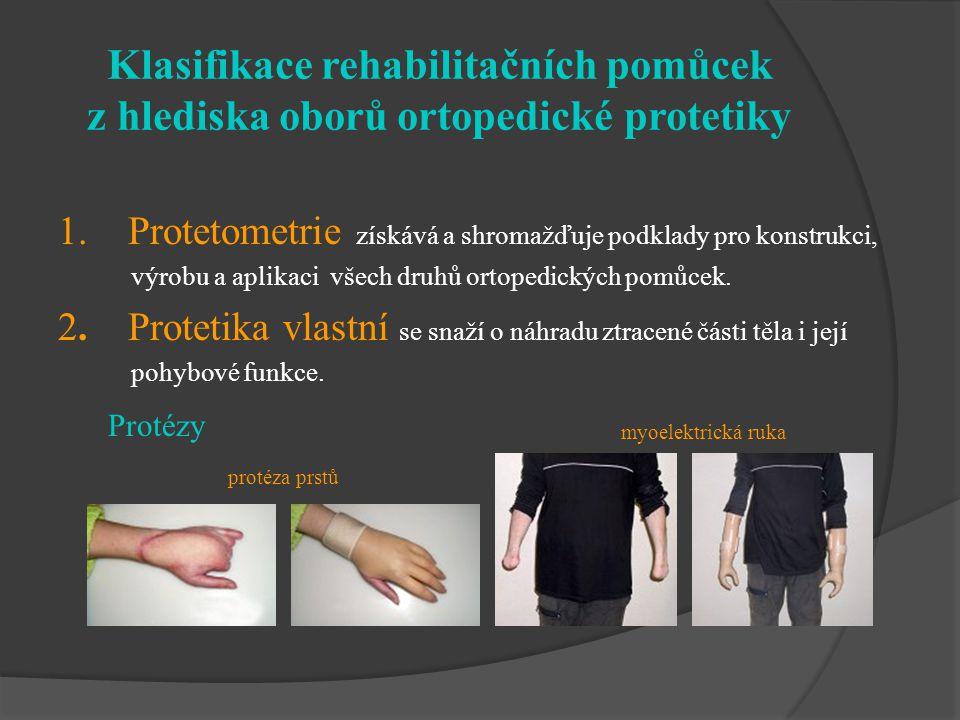 Klasifikace rehabilitačních pomůcek z hlediska oborů ortopedické protetiky 1. Protetometrie získává a shromažďuje podklady pro konstrukci, výrobu a ap