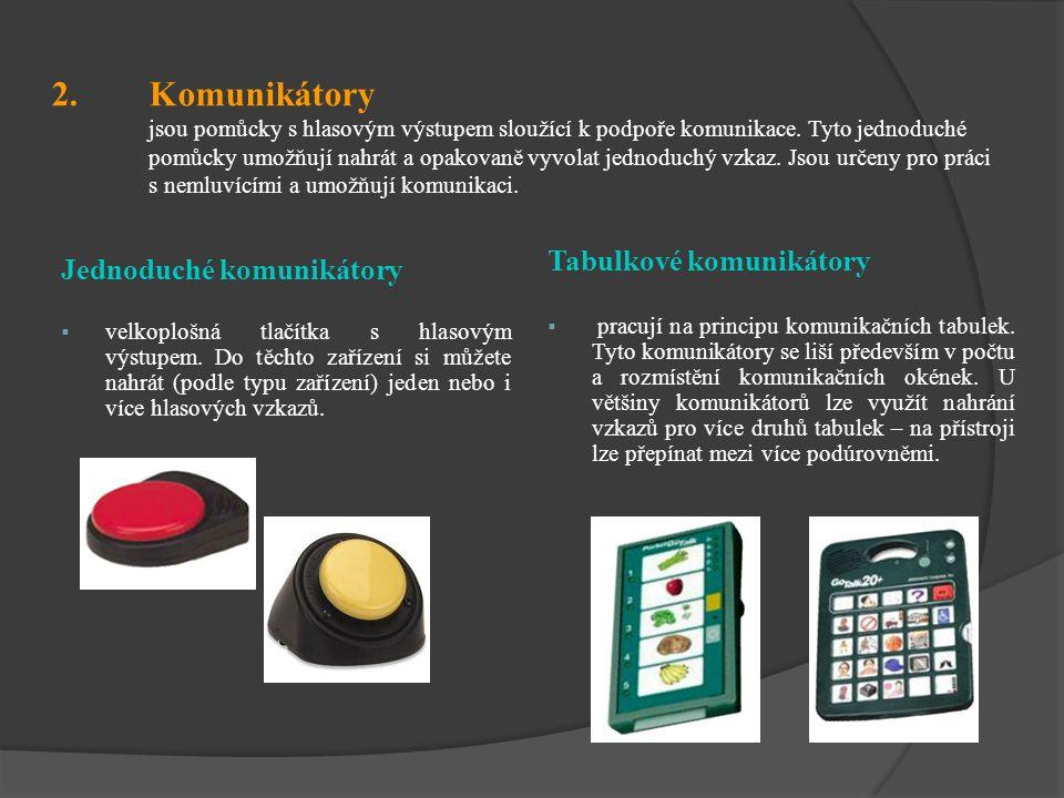 2.Komunikátory jsou pomůcky s hlasovým výstupem sloužící k podpoře komunikace. Tyto jednoduché pomůcky umožňují nahrát a opakovaně vyvolat jednoduchý