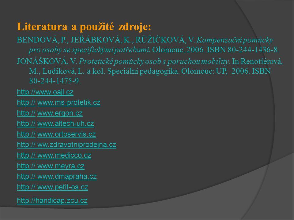 Literatura a použité zdroje: BENDOVÁ, P., JEŘÁBKOVÁ, K., RŮŽIČKOVÁ, V. Kompenzační pomůcky pro osoby se specifickými potřebami. Olomouc, 2006. ISBN 80