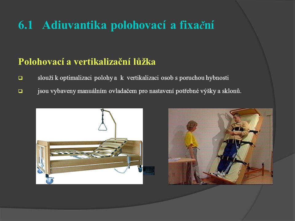 6.1 Adiuvantika polohovací a fixa č ní Polohovací a vertikalizační lůžka  slouží k optimalizaci polohy a k vertikalizaci osob s poruchou hybnosti  j