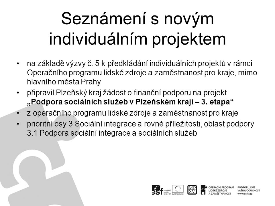 Seznámení s novým individuálním projektem na základě výzvy č. 5 k předkládání individuálních projektů v rámci Operačního programu lidské zdroje a zamě