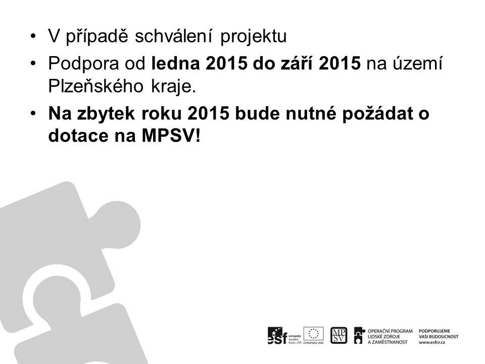 V případě schválení projektu Podpora od ledna 2015 do září 2015 na území Plzeňského kraje. Na zbytek roku 2015 bude nutné požádat o dotace na MPSV!