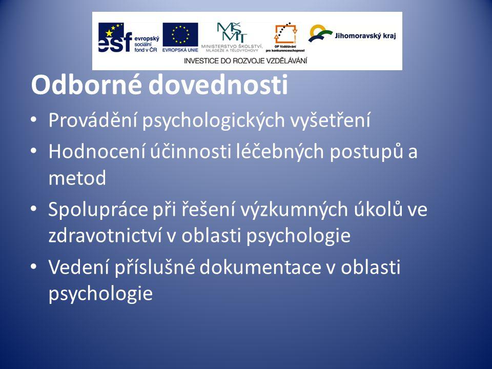 Odborné dovednosti Provádění psychologických vyšetření Hodnocení účinnosti léčebných postupů a metod Spolupráce při řešení výzkumných úkolů ve zdravotnictví v oblasti psychologie Vedení příslušné dokumentace v oblasti psychologie