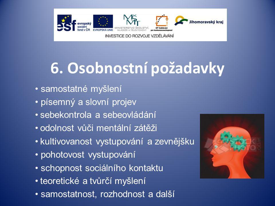 6. Osobnostní požadavky samostatné myšlení písemný a slovní projev sebekontrola a sebeovládání odolnost vůči mentální zátěži kultivovanost vystupování