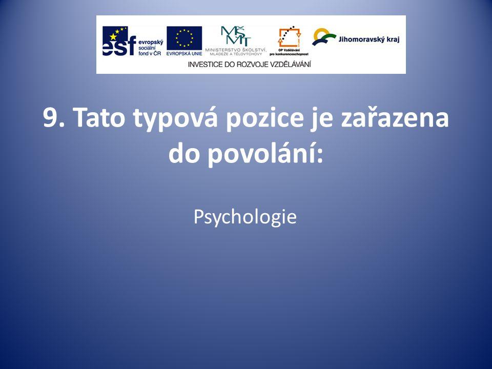 9. Tato typová pozice je zařazena do povolání: Psychologie