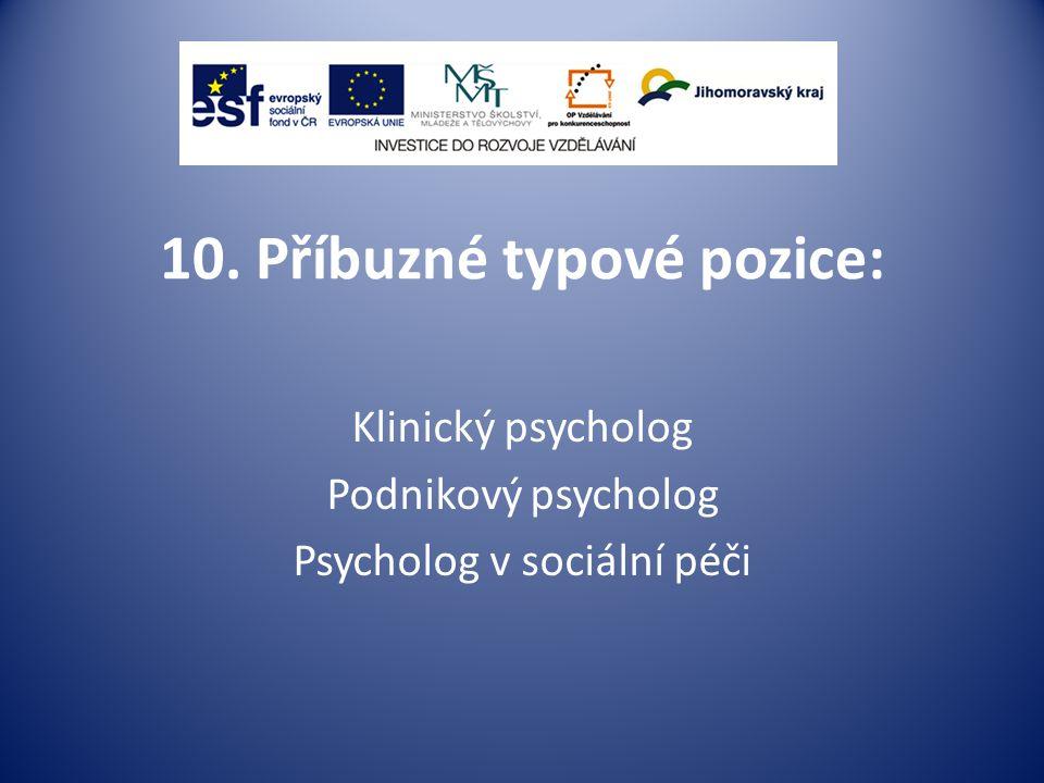 10. Příbuzné typové pozice: Klinický psycholog Podnikový psycholog Psycholog v sociální péči