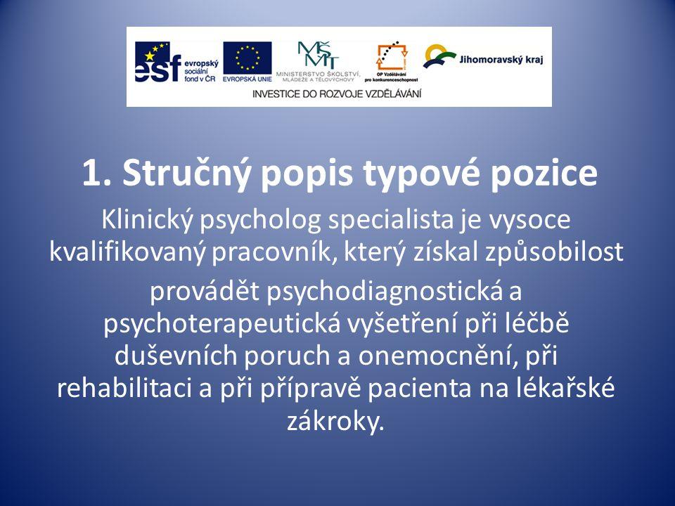 1. Stručný popis typové pozice Klinický psycholog specialista je vysoce kvalifikovaný pracovník, který získal způsobilost provádět psychodiagnostická