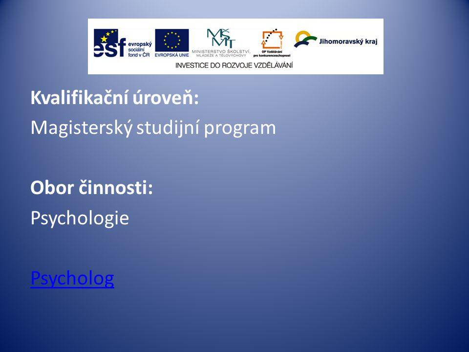 Kvalifikační úroveň: Magisterský studijní program Obor činnosti: Psychologie Psycholog