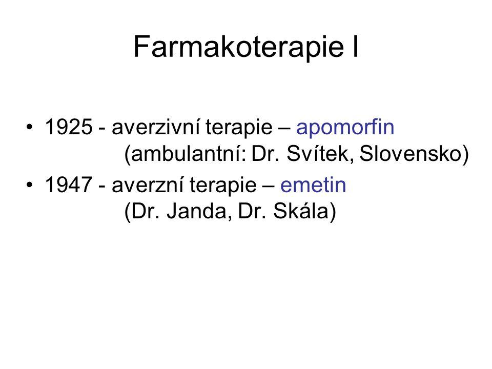 Farmakoterapie I 1925 - averzivní terapie – apomorfin (ambulantní: Dr. Svítek, Slovensko) 1947 - averzní terapie – emetin (Dr. Janda, Dr. Skála)