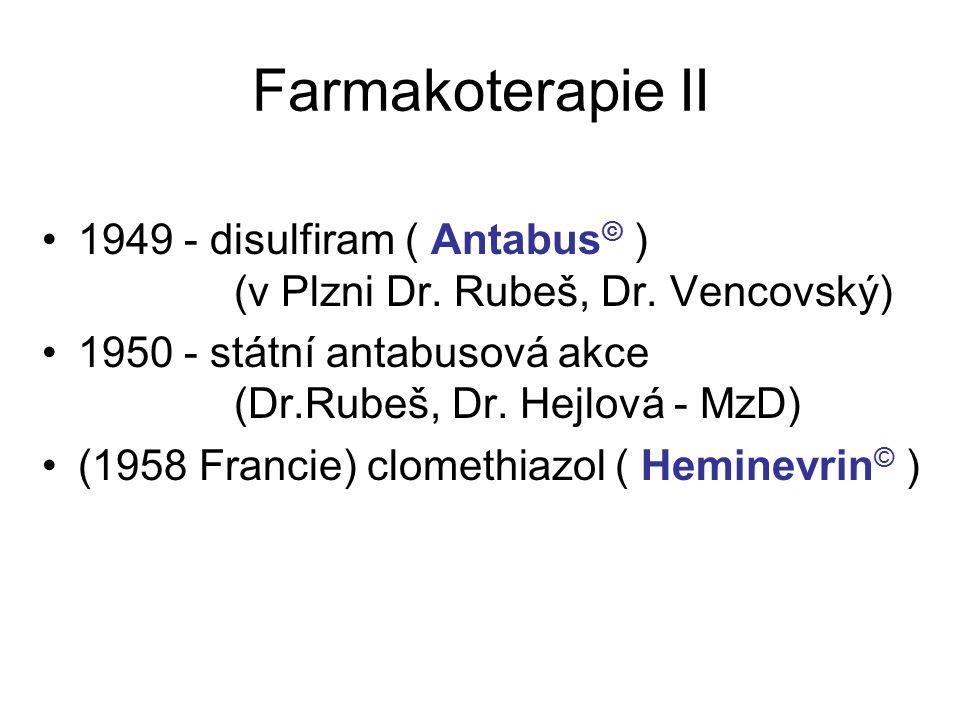 Farmakoterapie II 1949 - disulfiram ( Antabus © ) (v Plzni Dr. Rubeš, Dr. Vencovský) 1950 - státní antabusová akce (Dr.Rubeš, Dr. Hejlová - MzD) (1958