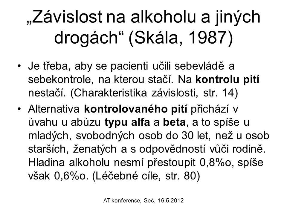 """""""Závislost na alkoholu a jiných drogách"""" (Skála, 1987) Je třeba, aby se pacienti učili sebevládě a sebekontrole, na kterou stačí. Na kontrolu pití nes"""