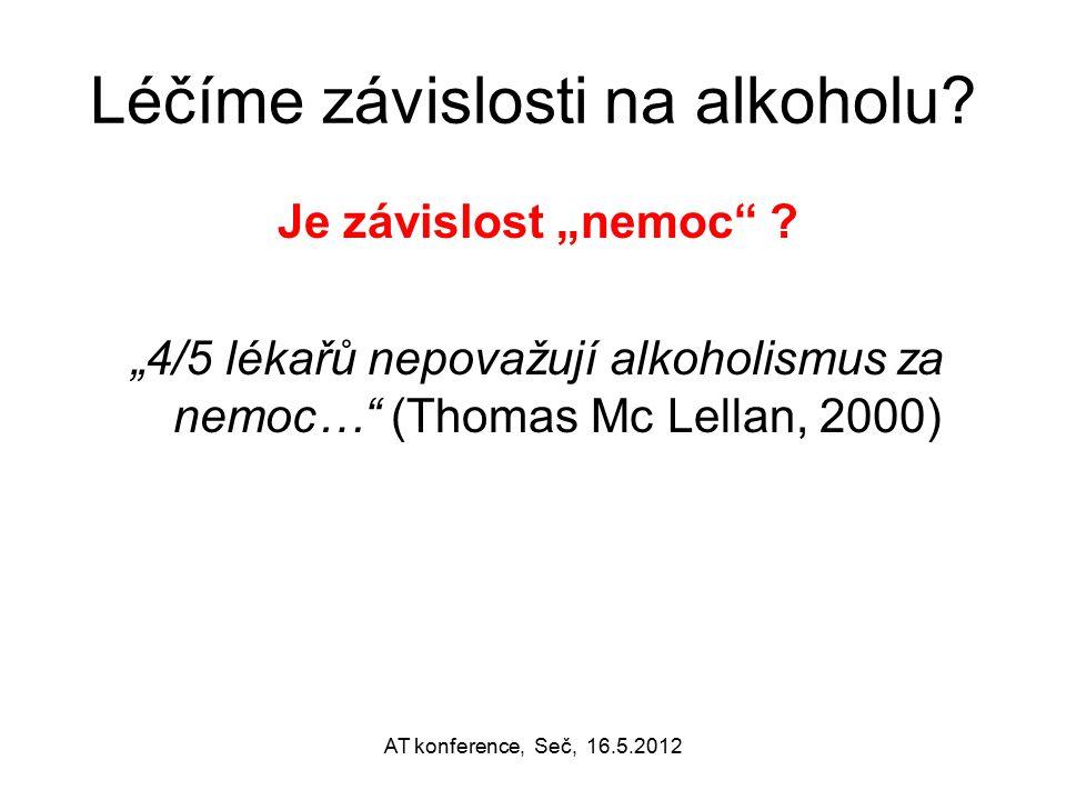 """Léčíme závislosti na alkoholu? Je závislost """"nemoc"""" ? """"4/5 lékařů nepovažují alkoholismus za nemoc…"""" (Thomas Mc Lellan, 2000) AT konference, Seč, 16.5"""