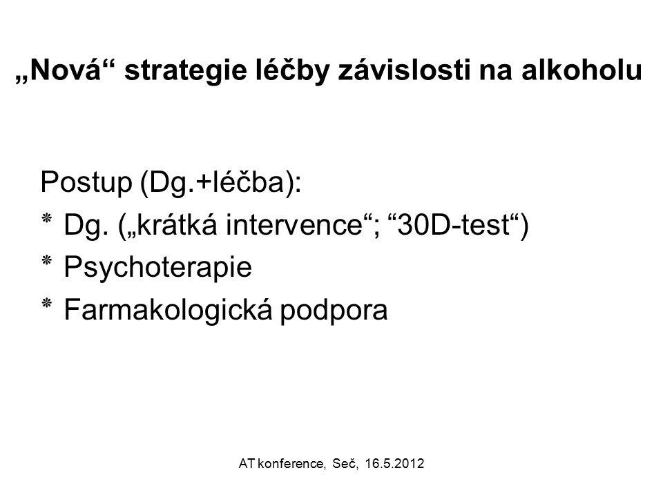 """""""Nová"""" strategie léčby závislosti na alkoholu Postup (Dg.+léčba): ٭ Dg. (""""krátká intervence""""; """"30D-test"""") ٭ Psychoterapie ٭ Farmakologická podpora AT"""