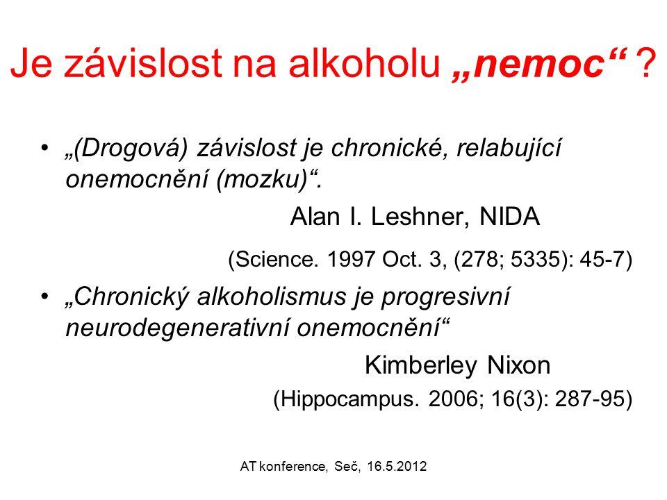"""Je závislost na alkoholu """"nemoc"""" ? """"(Drogová) závislost je chronické, relabující onemocnění (mozku)"""". Alan I. Leshner, NIDA (Science. 1997 Oct. 3, (27"""