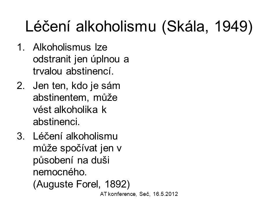 Léčení alkoholismu (Skála, 1949) 1.Alkoholismus lze odstranit jen úplnou a trvalou abstinencí. 2.Jen ten, kdo je sám abstinentem, může vést alkoholika