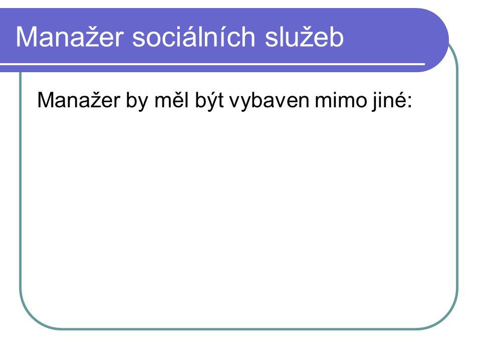 Manažer sociálních služeb Manažer by měl být vybaven mimo jiné: