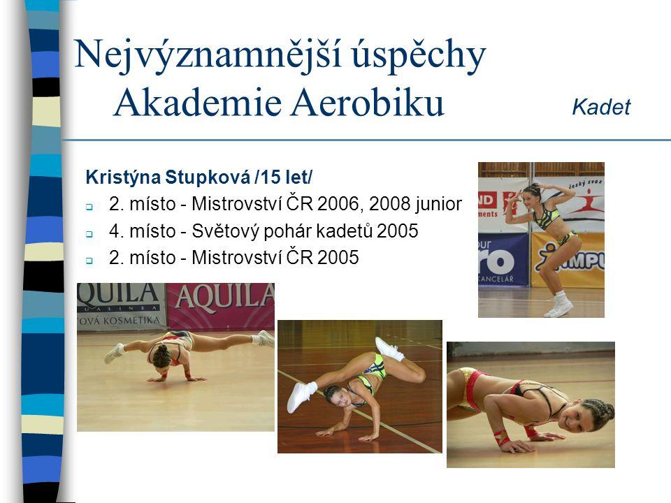 Nejvýznamnější úspěchy Akademie Aerobiku Kristýna Stupková, Tereza Váchová, Kateřina Horáková /13 let/  1.