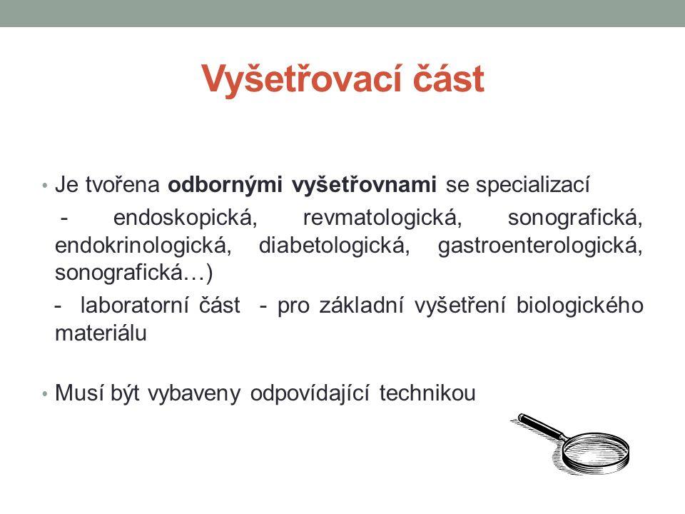 Vyšetřovací část Je tvořena odbornými vyšetřovnami se specializací - endoskopická, revmatologická, sonografická, endokrinologická, diabetologická, gastroenterologická, sonografická…) - laboratorní část - pro základní vyšetření biologického materiálu Musí být vybaveny odpovídající technikou