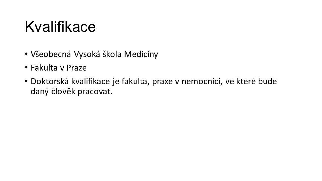 Kvalifikace Všeobecná Vysoká škola Medicíny Fakulta v Praze Doktorská kvalifikace je fakulta, praxe v nemocnici, ve které bude daný člověk pracovat.