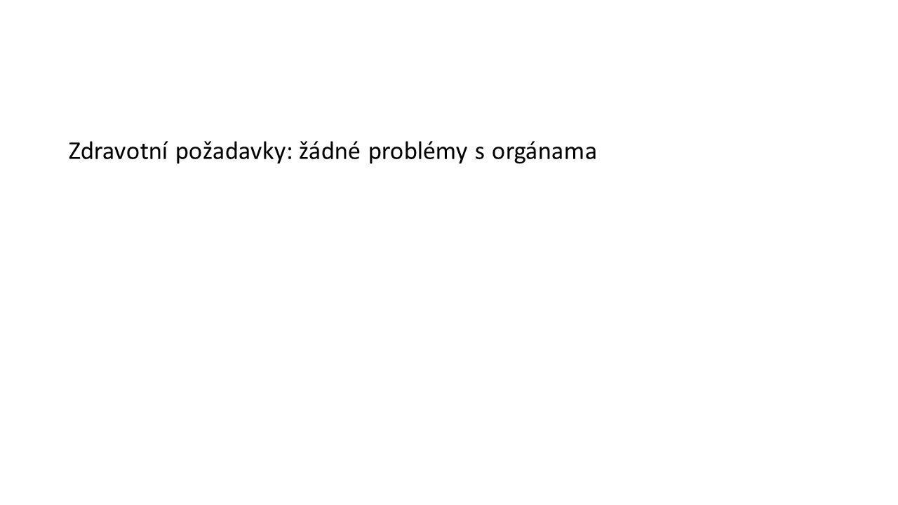 Zdravotní požadavky: žádné problémy s orgánama