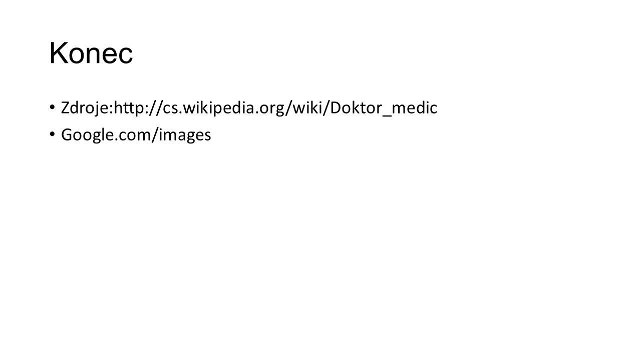 Konec Zdroje:http://cs.wikipedia.org/wiki/Doktor_medic Google.com/images