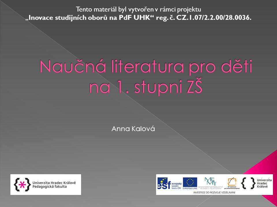 """Anna Kalová Tento materiál byl vytvořen v rámci projektu """"Inovace studijních oborů na PdF UHK"""" reg. č. CZ.1.07/2.2.00/28.0036."""